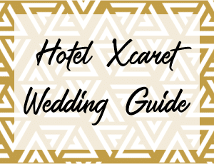Hotel Xcaret Wedding Guide