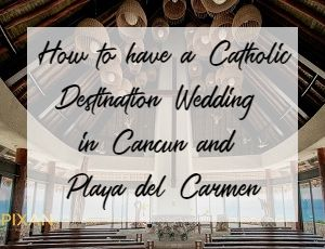 How to have a Catholic Destination Wedding in Cancun and Playa del Carmen