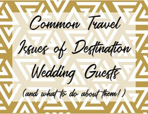 Common Travel Issues of Destination Wedding Guests