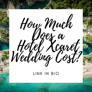 How much does a Hotel Xcaret Wedding Cost - Instagram