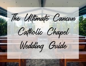 The Ultimate Cancun Catholic Church_Chapel Wedding Guide